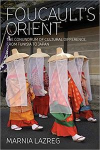 Foucault's Orient The Conundrum of Cultural Difference, From Tunisia to Japan