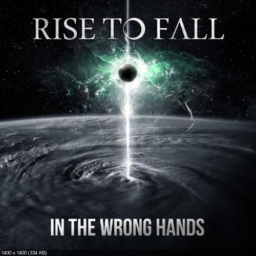 Rise to Fall - In the Wrong Hands (Single) (2018)